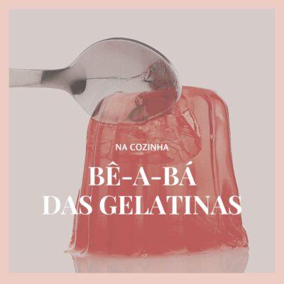 BÊ A BÁ das gelatinas – 10 dicas essenciais