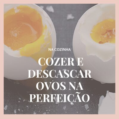 Como cozer e descascar ovos na perfeição