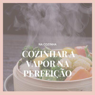 Como cozinhar a vapor na perfeição!