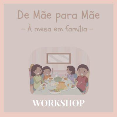 Workshop De Mãe para Mãe: à mesa em família
