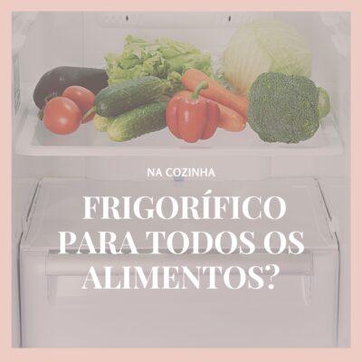 Devemos guardar todos os ingredientes no frigorífico?