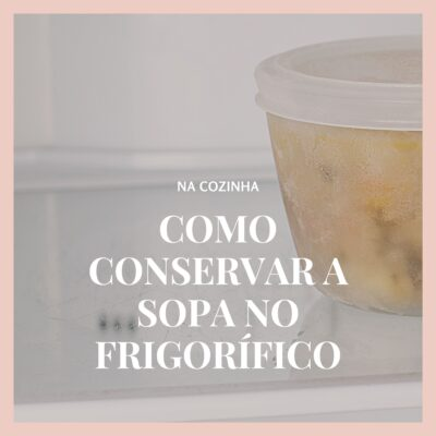 Como conservar, corretamente, a sopa no frigorífico