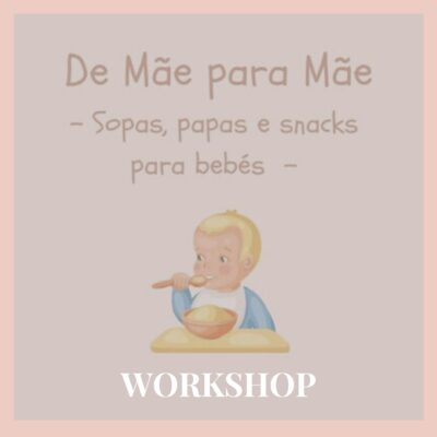 WORKSHOP DE MÃE PARA MÃE – SOPAS, PAPAS E SNACKS PARA BEBÉS